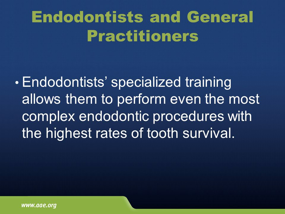 Endodontists and General Practitioners Endodontists specialized training allows them to perform even the most complex endodontic procedures with the h
