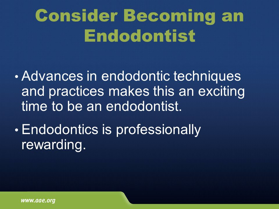 Consider Becoming an Endodontist Advances in endodontic techniques and practices makes this an exciting time to be an endodontist.