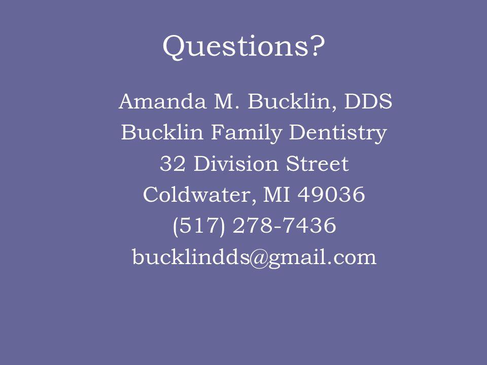Questions? Amanda M. Bucklin, DDS Bucklin Family Dentistry 32 Division Street Coldwater, MI 49036 (517) 278-7436 bucklindds@gmail.com