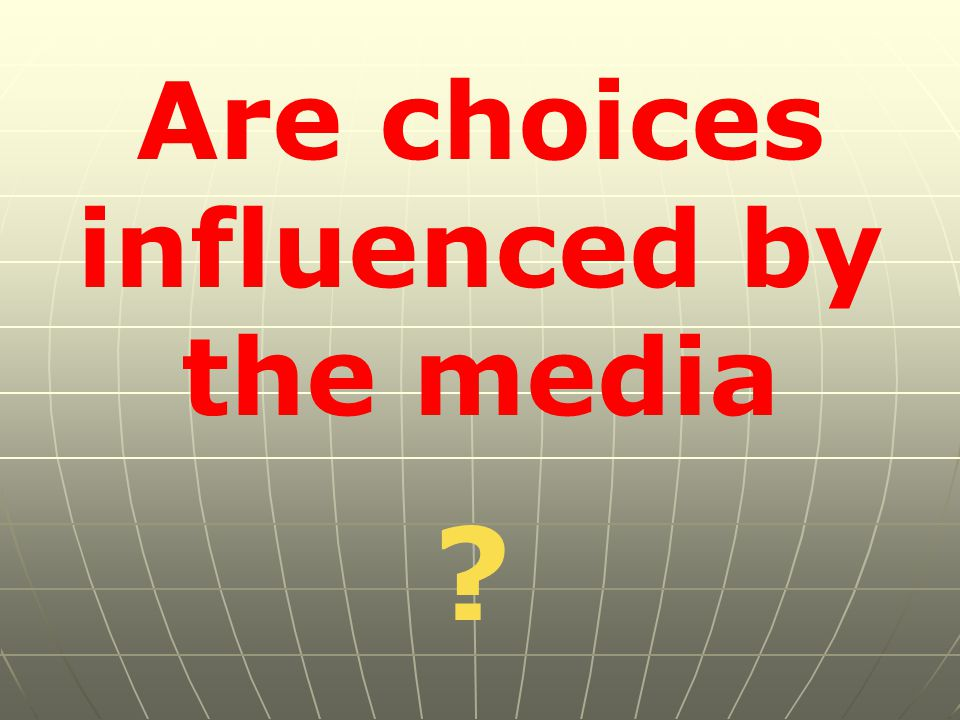 Are choices influenced by the media