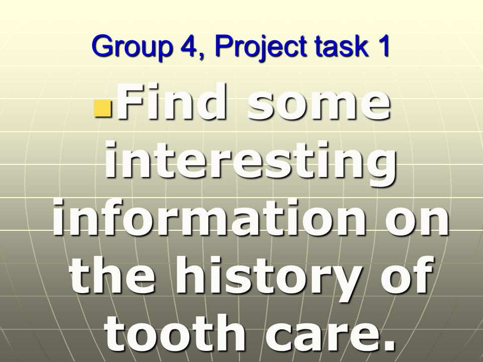 Group 4, Project task 1 Find some interesting information on the history of tooth care.