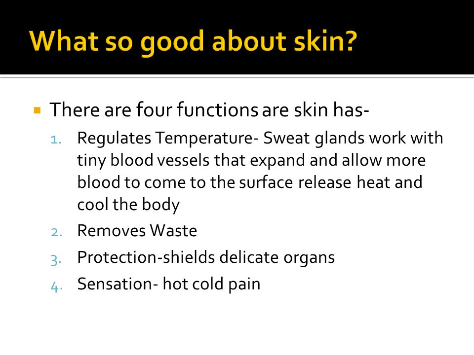 There are four functions are skin has- 1.