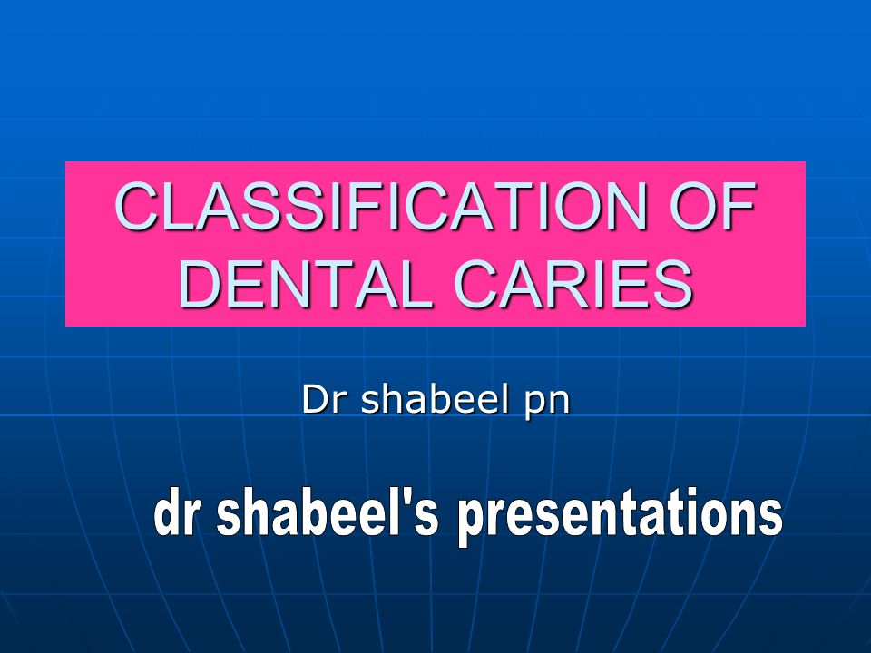 CLASSIFICATION OF DENTAL CARIES Dr shabeel pn