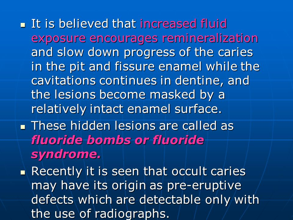 It is believed that increased fluid exposure encourages remineralization and slow down progress of the caries in the pit and fissure enamel while the