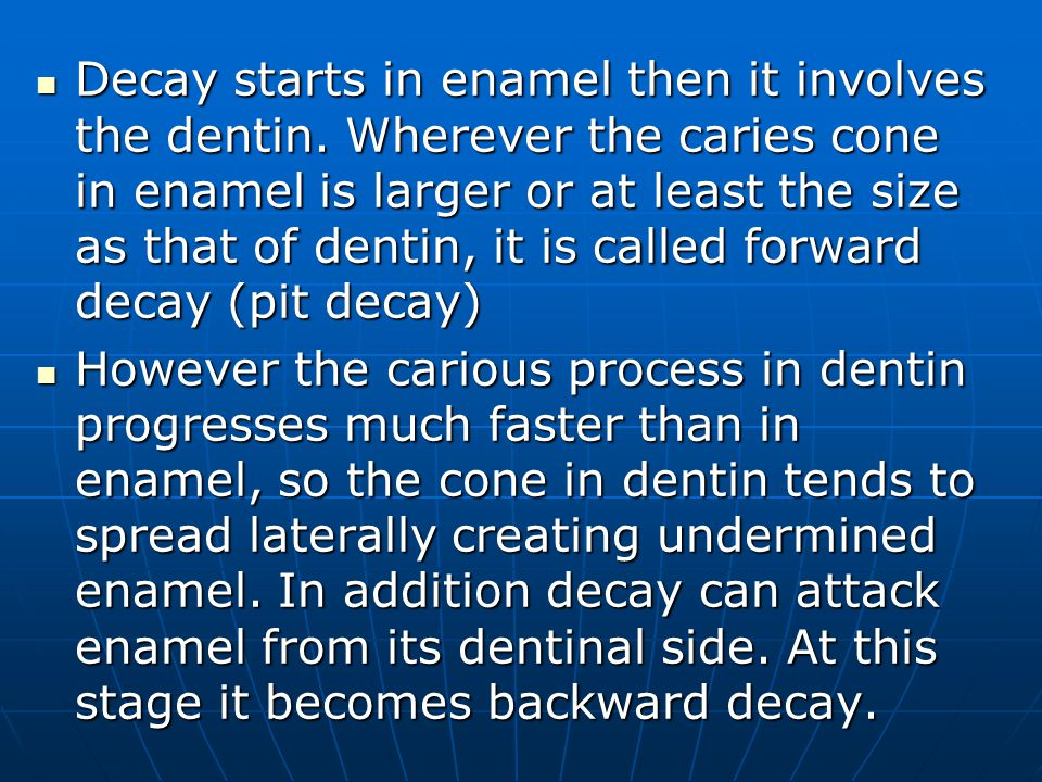 Decay starts in enamel then it involves the dentin. Wherever the caries cone in enamel is larger or at least the size as that of dentin, it is called
