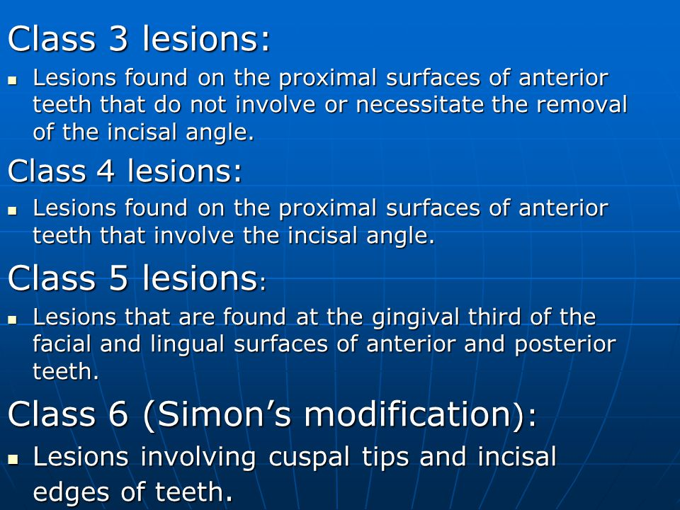 Class 3 lesions: Lesions found on the proximal surfaces of anterior teeth that do not involve or necessitate the removal of the incisal angle. Lesions