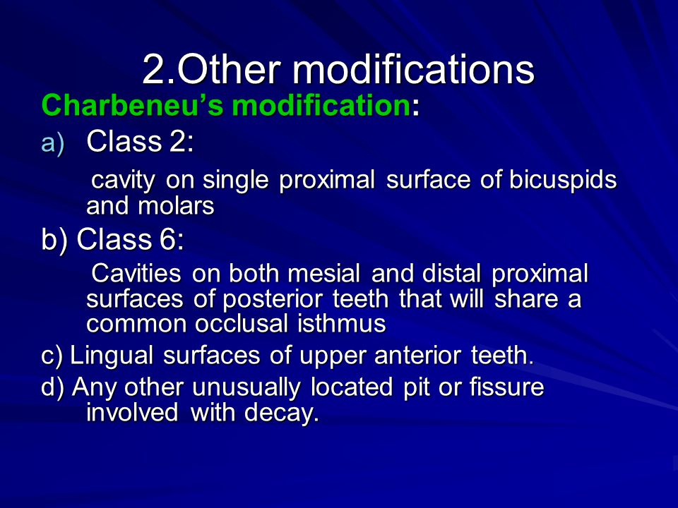 2.Other modifications Charbeneus modification: a) Class 2: cavity on single proximal surface of bicuspids and molars cavity on single proximal surface