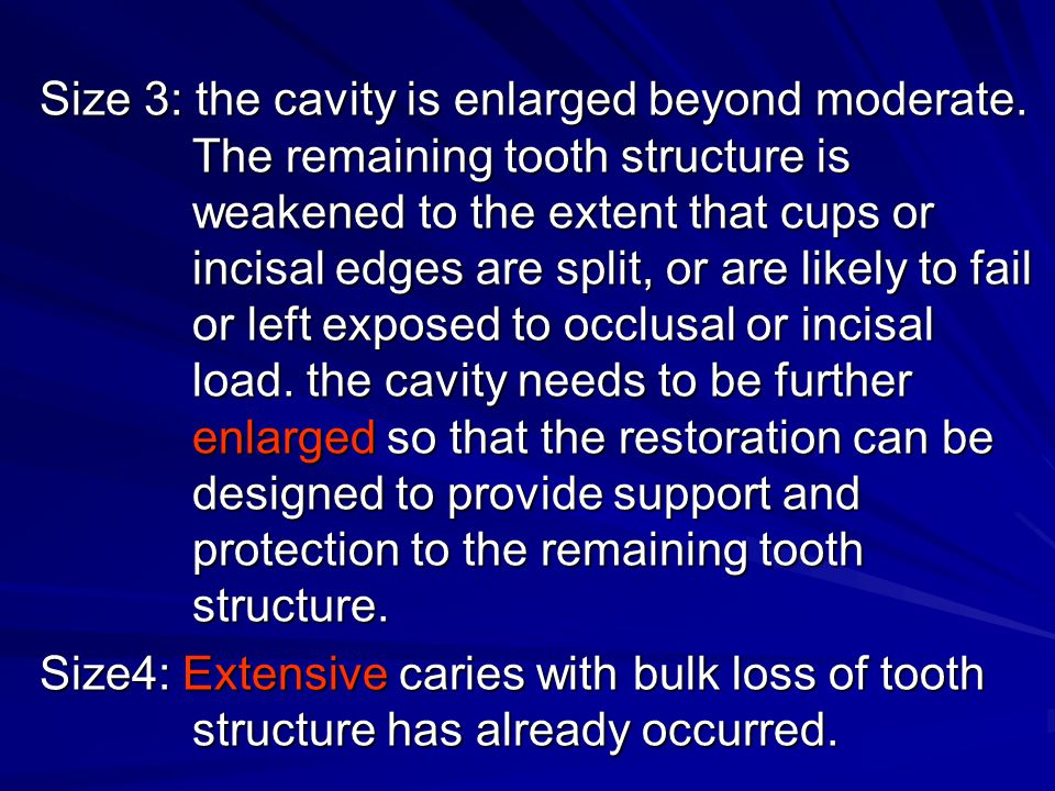 Size 3: the cavity is enlarged beyond moderate. The remaining tooth structure is weakened to the extent that cups or incisal edges are split, or are l
