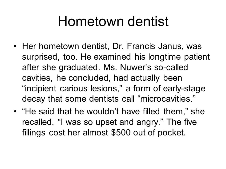 Hometown dentist Her hometown dentist, Dr.Francis Janus, was surprised, too.