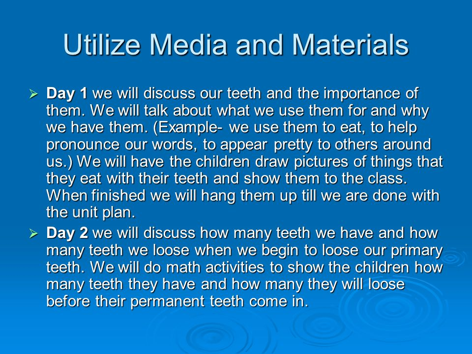 Utilize Media and Materials Day 1 we will discuss our teeth and the importance of them.