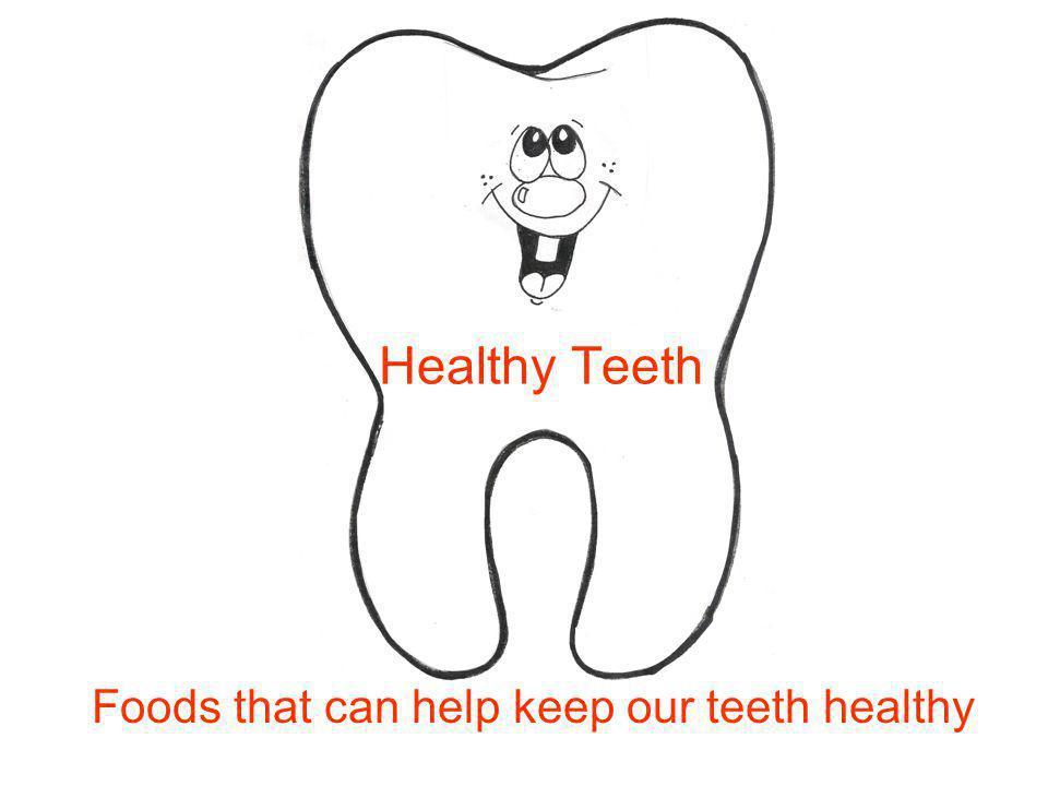 Foods that can help keep our teeth healthy Healthy Teeth
