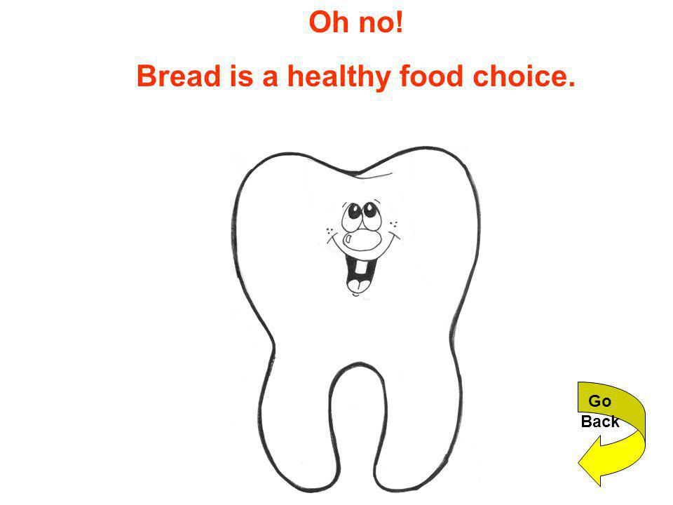 Oh no! Bread is a healthy food choice. Go Back