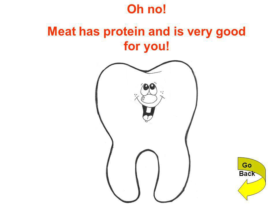 Oh no! Meat has protein and is very good for you! Go Back