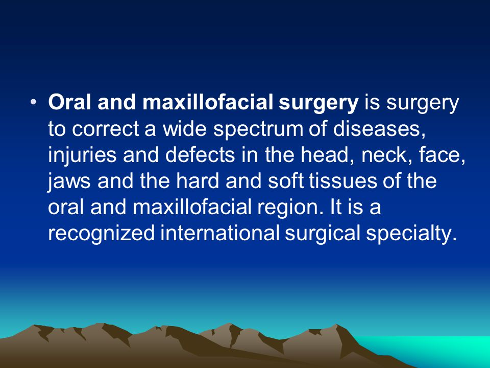 Oral and maxillofacial surgery is surgery to correct a wide spectrum of diseases, injuries and defects in the head, neck, face, jaws and the hard and