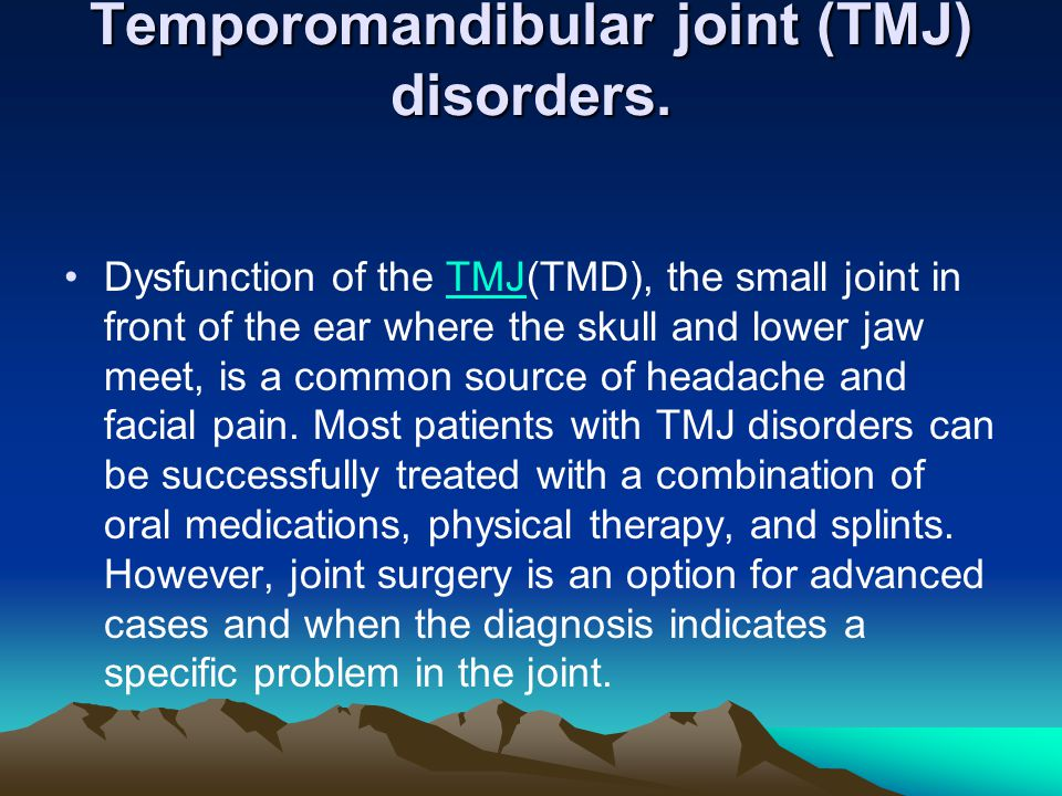 Temporomandibular joint (TMJ) disorders. Dysfunction of the TMJ(TMD), the small joint in front of the ear where the skull and lower jaw meet, is a com