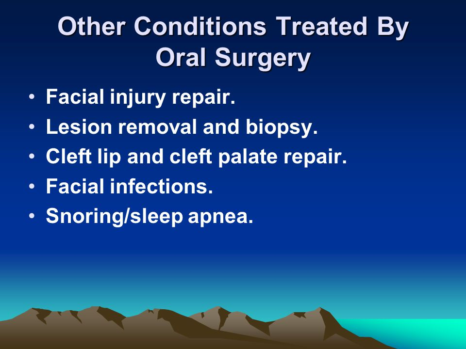 Other Conditions Treated By Oral Surgery Facial injury repair. Lesion removal and biopsy. Cleft lip and cleft palate repair. Facial infections. Snorin