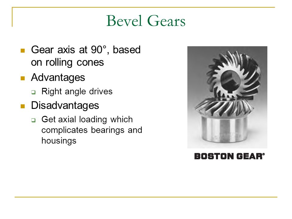Spiral Bevel Gears Same advantage over bevel gears as helical gears have over spur gears!.
