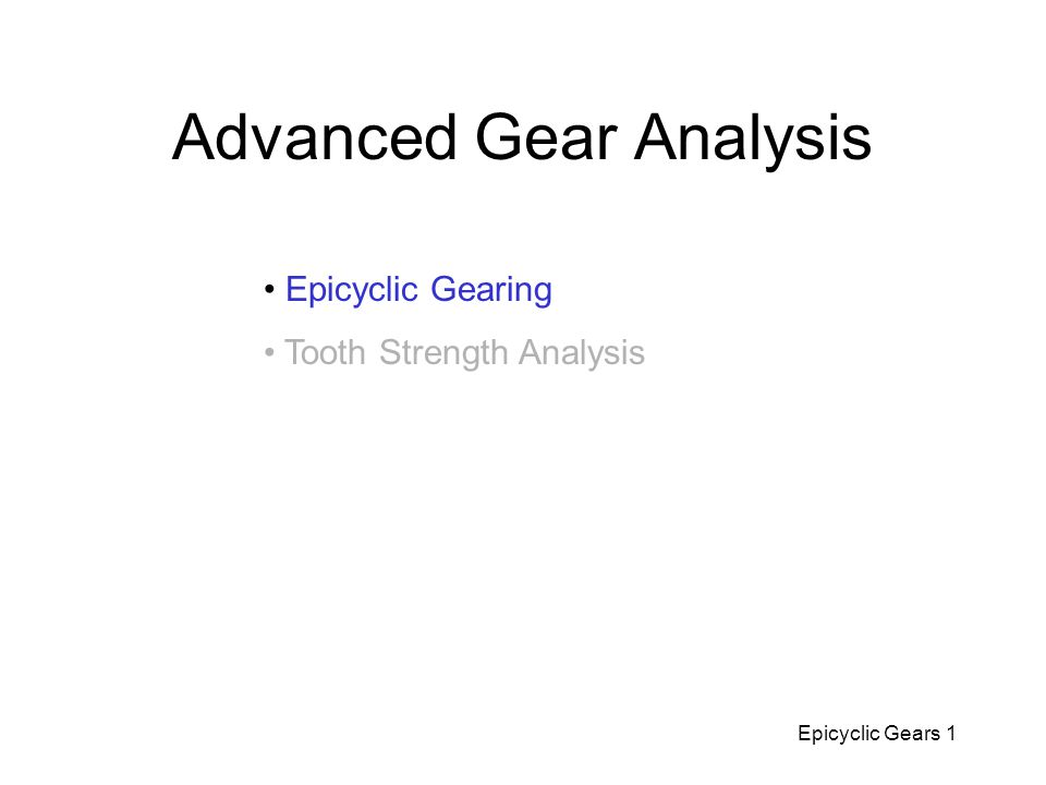 Epicyclic Gears 1 Advanced Gear Analysis Epicyclic Gearing Tooth Strength Analysis