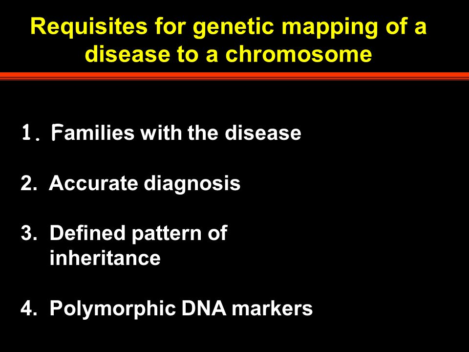 Requisites for genetic mapping of a disease to a chromosome 1.