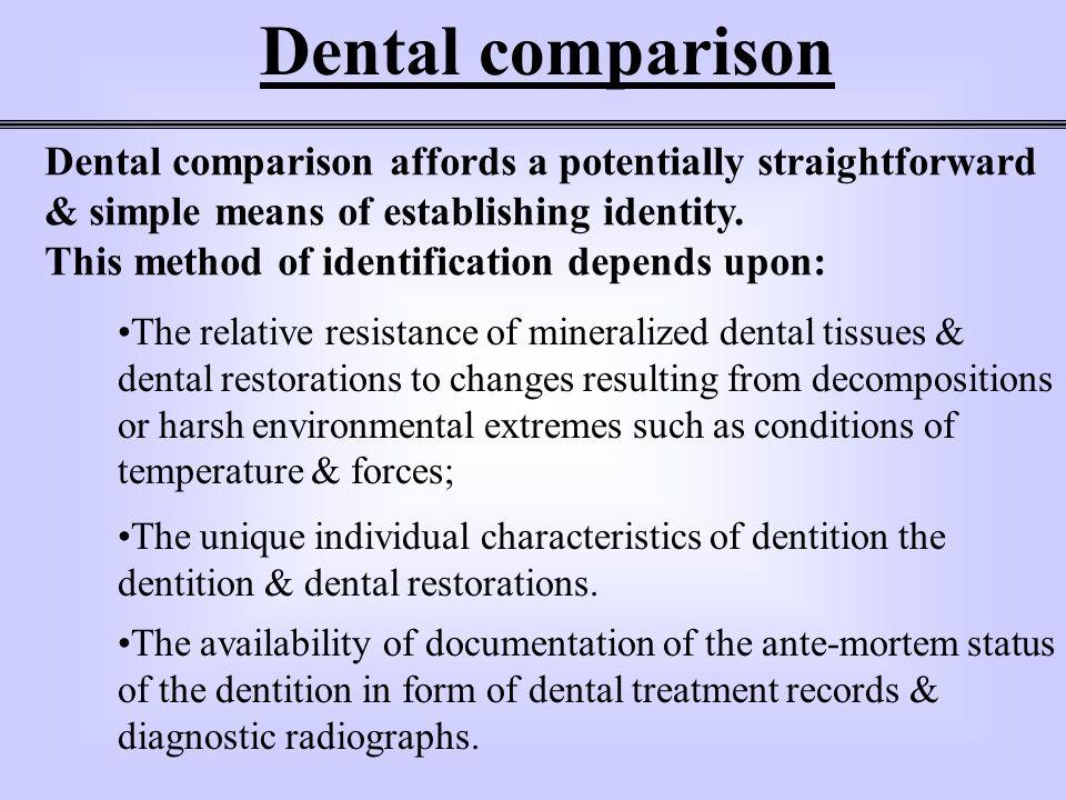 Dental comparison Dental comparison affords a potentially straightforward & simple means of establishing identity.