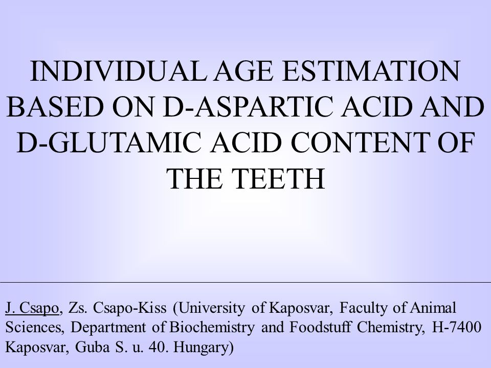 INDIVIDUAL AGE ESTIMATION BASED ON D-ASPARTIC ACID AND D-GLUTAMIC ACID CONTENT OF THE TEETH J.