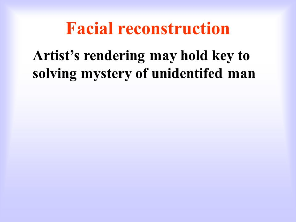 Facial reconstruction Artists rendering may hold key to solving mystery of unidentifed man