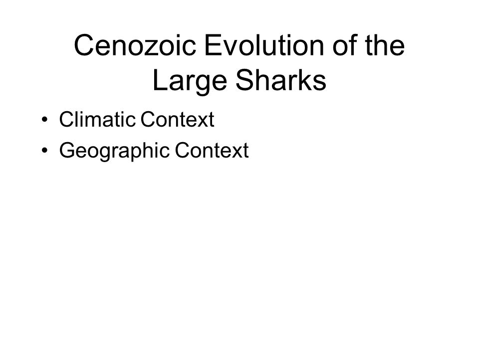 Cenozoic Evolution of the Large Sharks Climatic Context Geographic Context