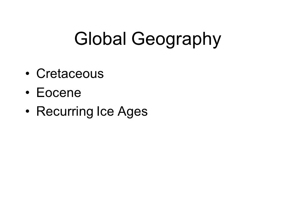 Global Geography Cretaceous Eocene Recurring Ice Ages