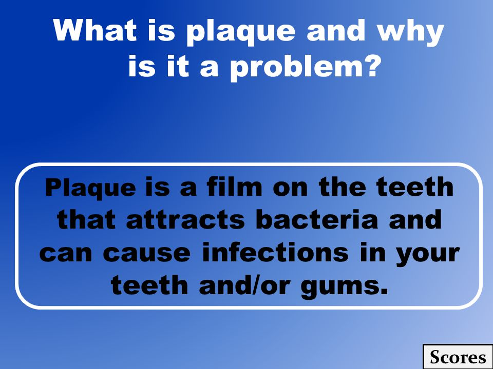 What is plaque and why is it a problem.