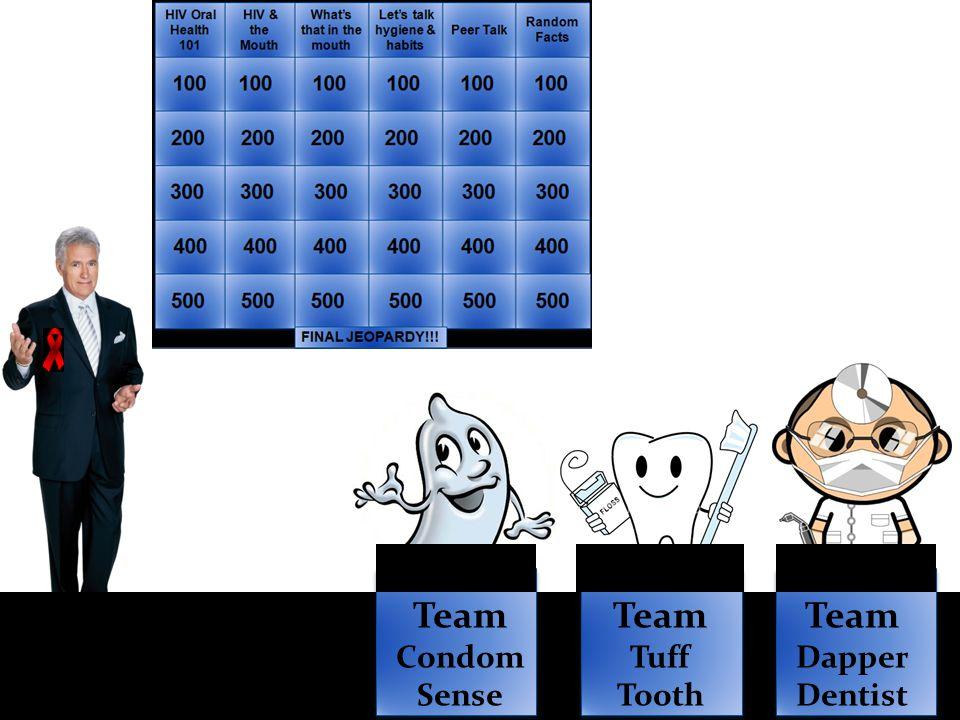 Team Condom Sense Team C Team Tuff Tooth Team Dapper Dentist