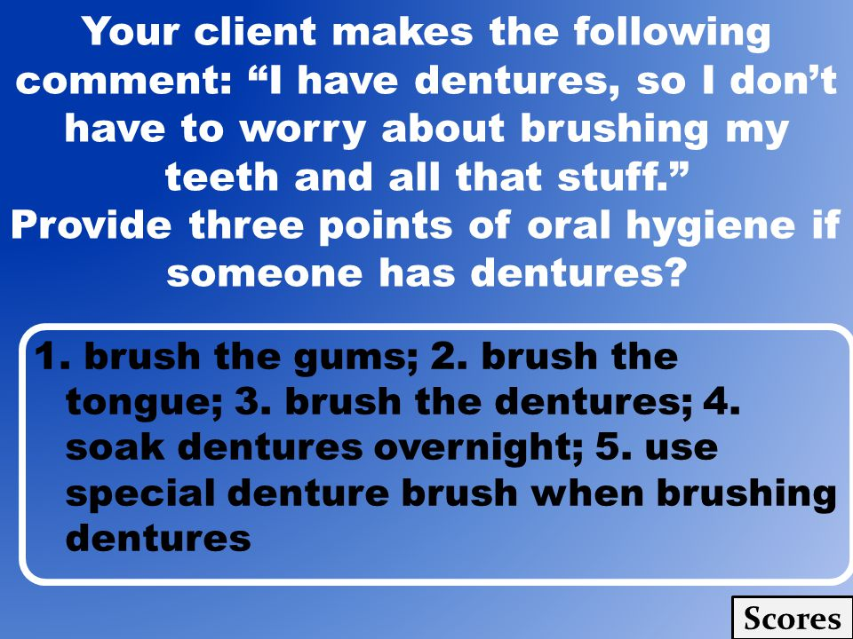 1. brush the gums; 2. brush the tongue; 3. brush the dentures; 4.