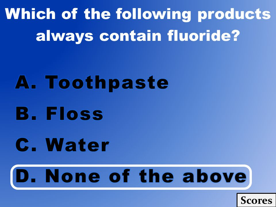 Which of the following products always contain fluoride? Scores
