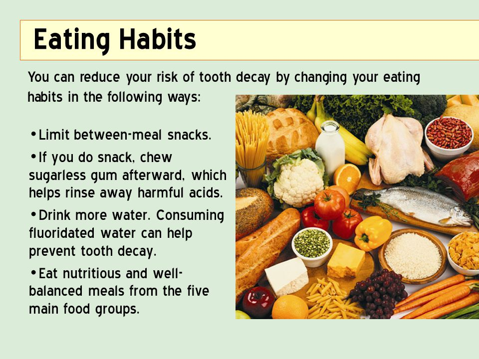 Limit between-meal snacks. If you do snack, chew sugarless gum afterward, which helps rinse away harmful acids. Drink more water. Consuming fluoridate