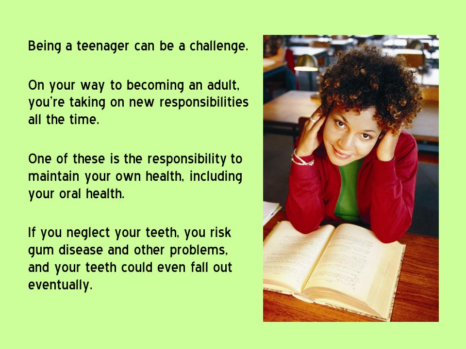 Being a teenager can be a challenge. On your way to becoming an adult, youre taking on new responsibilities all the time. One of these is the responsi