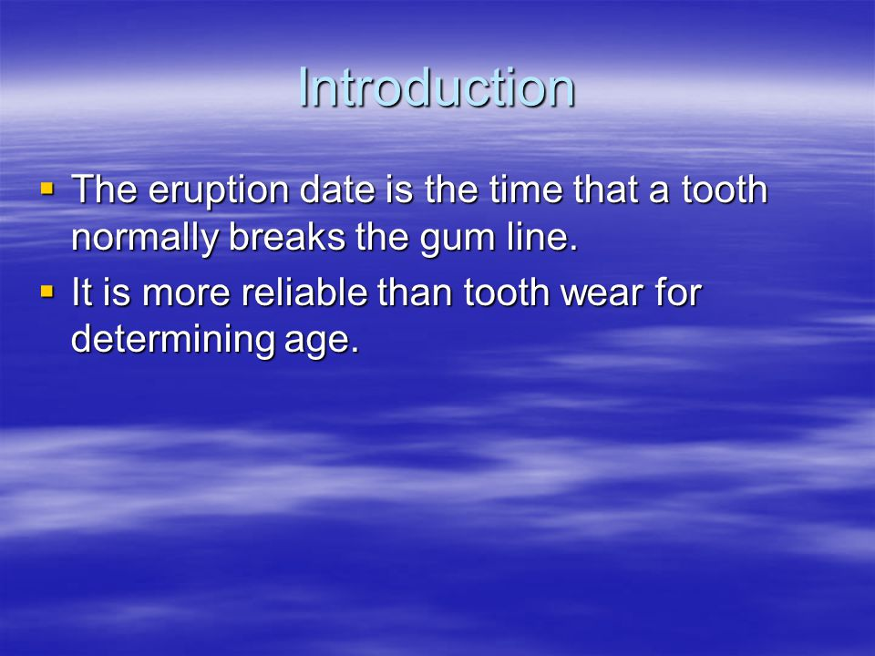 Introduction The eruption date is the time that a tooth normally breaks the gum line. The eruption date is the time that a tooth normally breaks the g