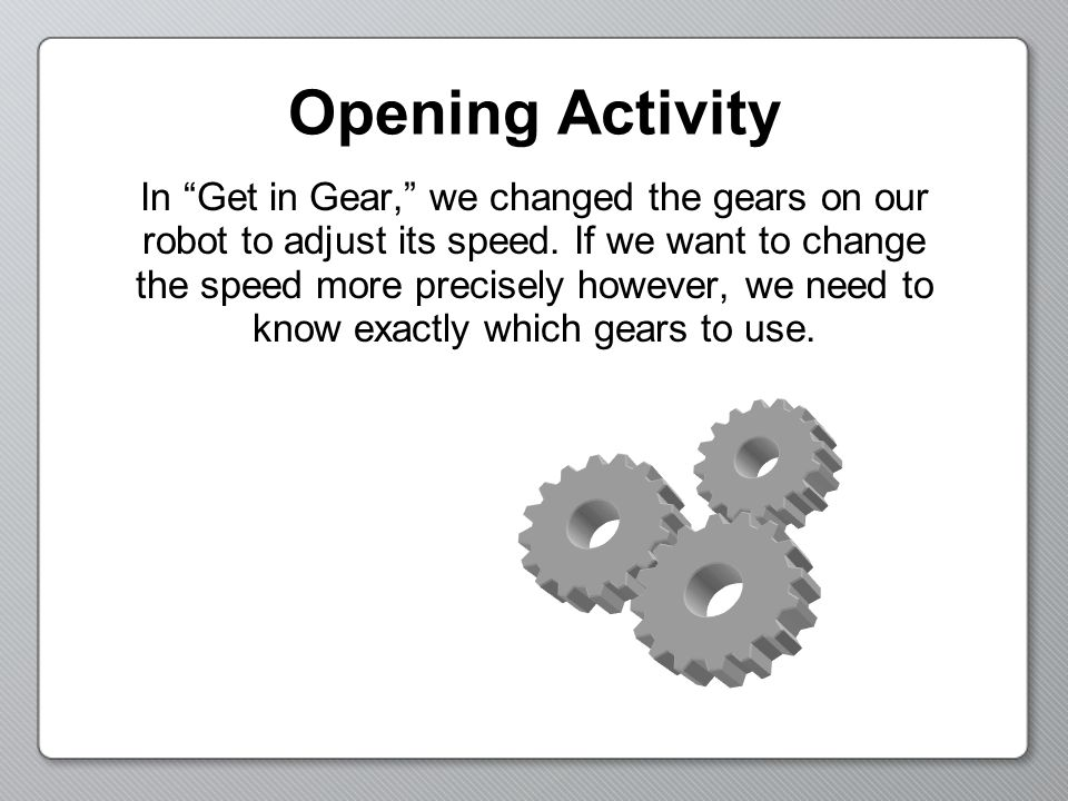 Opening Activity What is the difference between the driving gear and the driven gear.