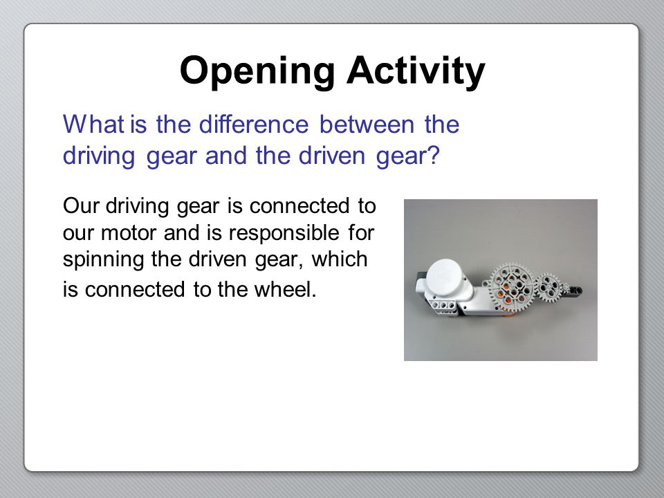 Preview: Gear Ratio Now that weve cleared that up, it makes sense that our equations to calculate Gear Ratios would look like this: Gear Ratio = Driving axle turns Driven axle turns Gear Ratio = # of Driven Teeth # of Driving Teeth 8 Teeth 40 Teeth Driven GearDriving Gear