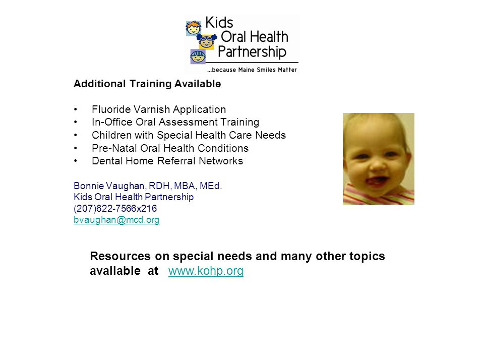 Additional Training Available Fluoride Varnish Application In-Office Oral Assessment Training Children with Special Health Care Needs Pre-Natal Oral H