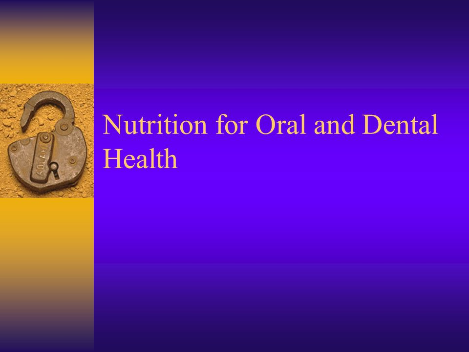 Oral Health Diet and nutrition play a key role in Tooth development Gingival and oral tissue integrity Bone strength Prevention and management of diseases of the oral cavity