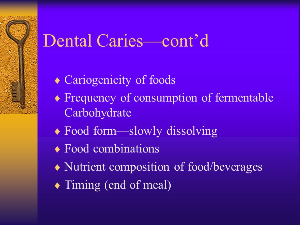 Dental Cariescontd Cariogenicity of foods Frequency of consumption of fermentable Carbohydrate Food formslowly dissolving Food combinations Nutrient c