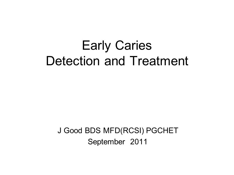Learning Outcomes Following this lecture you should be able to: discuss the carious process describe how to recognise early carious lesions and ways of detecting them discuss the principals involved in the management of early carious lesions
