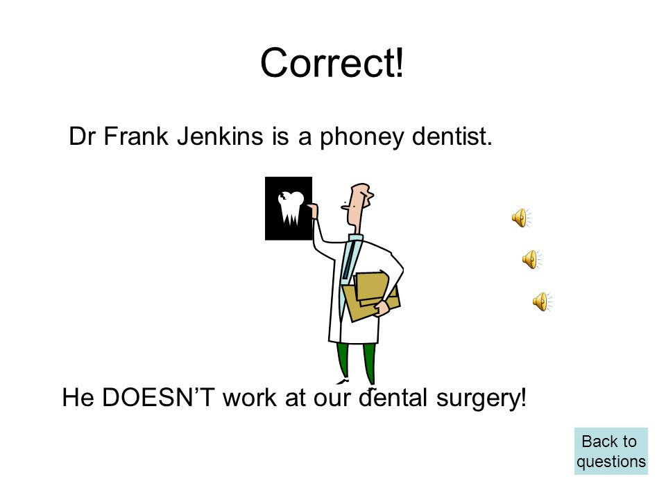 Wrong ! This is Dr Alistair Miller He DOES work at our dental surgery! Back to questions