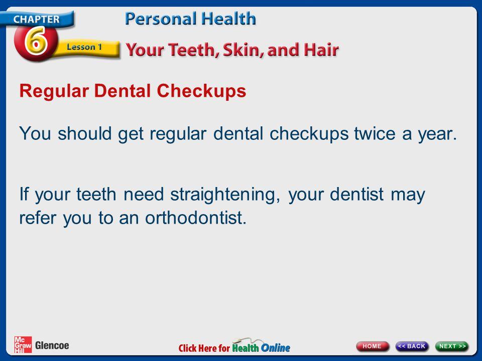 Regular Dental Checkups You should get regular dental checkups twice a year.