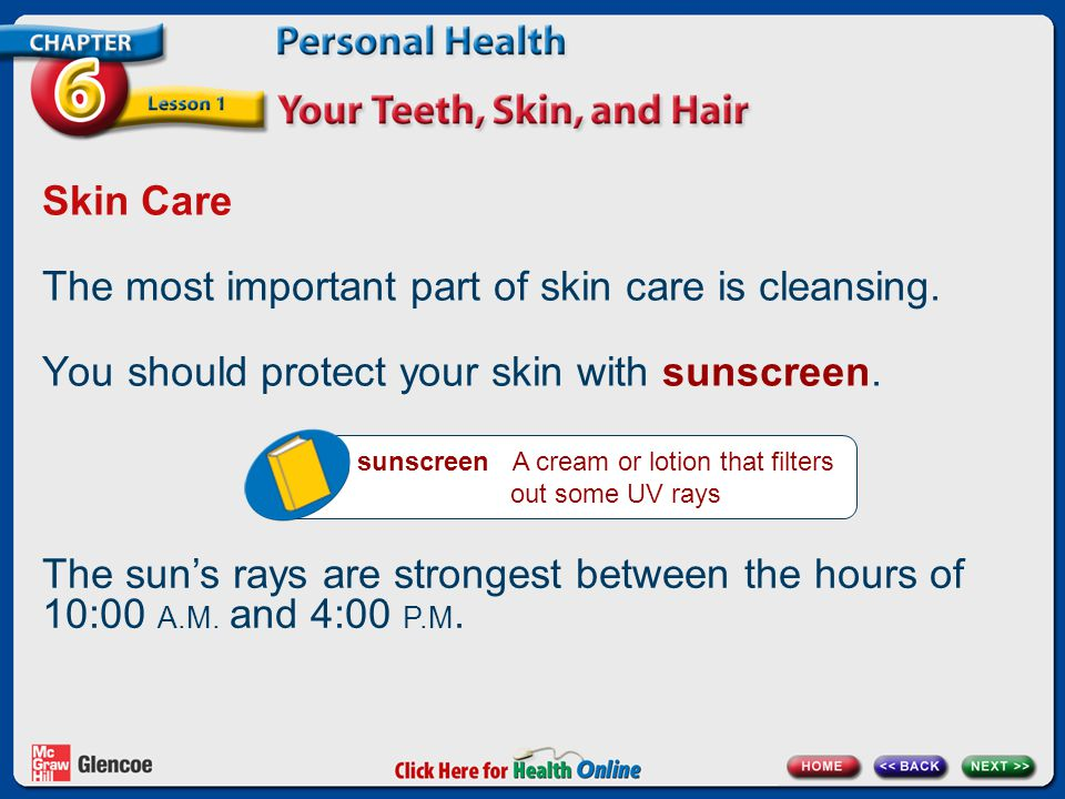 Skin Care The most important part of skin care is cleansing.