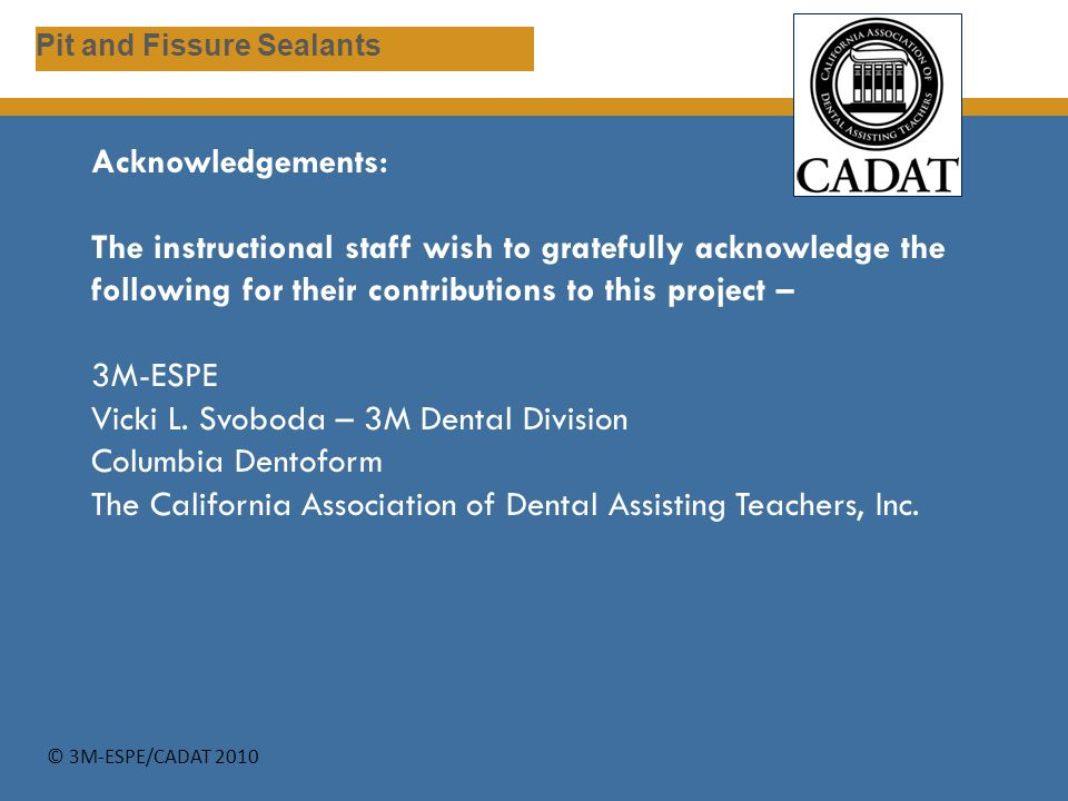 Acknowledgements: The instructional staff wish to gratefully acknowledge the following for their contributions to this project – 3M-ESPE Vicki L. Svob