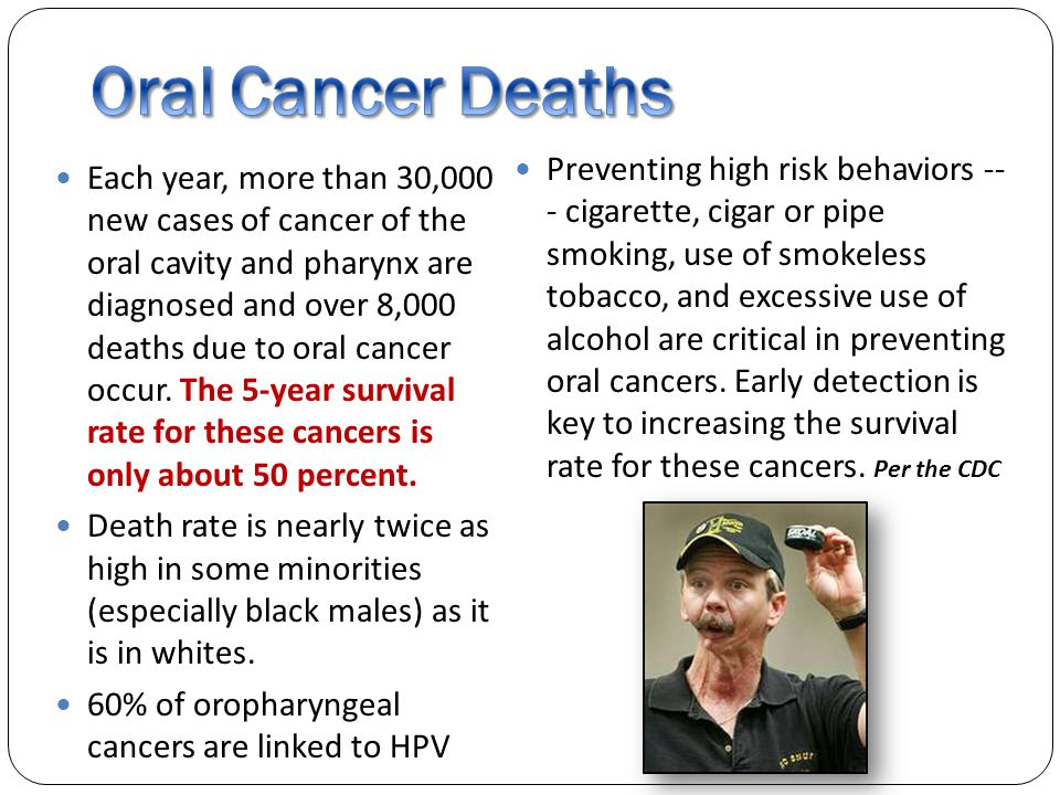Each year, more than 30,000 new cases of cancer of the oral cavity and pharynx are diagnosed and over 8,000 deaths due to oral cancer occur.