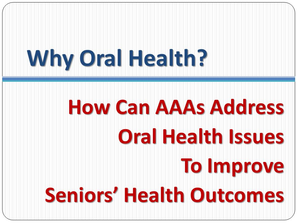 Why Oral Health.