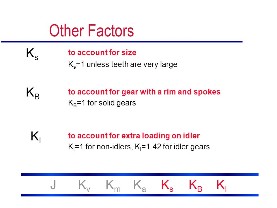 Other Factors JKvKmKaKsKBKIJKvKmKaKsKBKI to account for size to account for gear with a rim and spokes to account for extra loading on idler KsKs KBKB