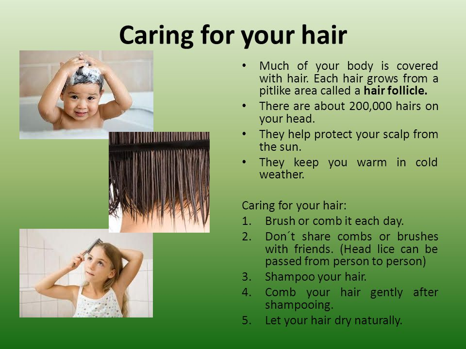 Caring for your hair Much of your body is covered with hair.