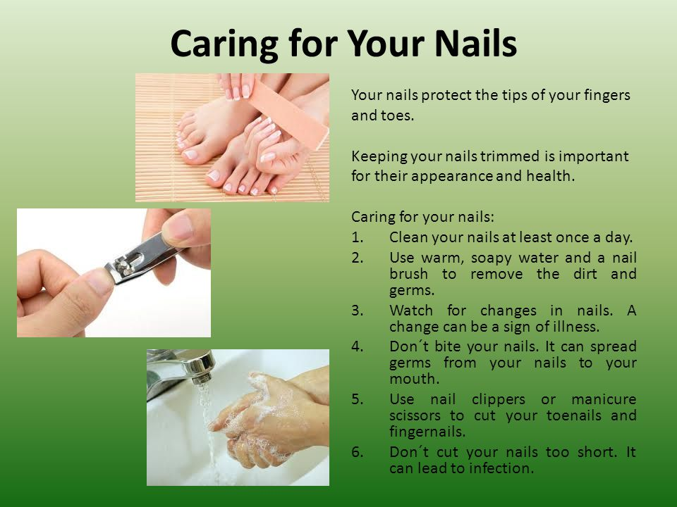 Caring for Your Nails Your nails protect the tips of your fingers and toes.
